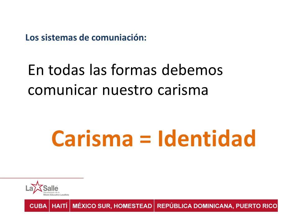 Los sistemas de comuniación: En todas las formas debemos comunicar nuestro carisma Carisma = Identidad