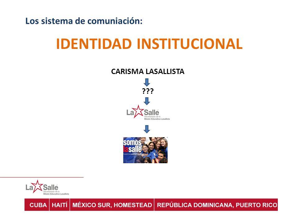 Los sistema de comuniación: IDENTIDAD INSTITUCIONAL CARISMA LASALLISTA ???