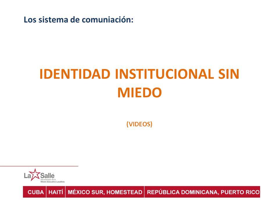 Los sistema de comuniación: IDENTIDAD INSTITUCIONAL SIN MIEDO (VIDEOS)