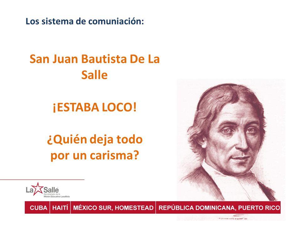 Los sistema de comuniación: San Juan Bautista De La Salle ¡ESTABA LOCO.