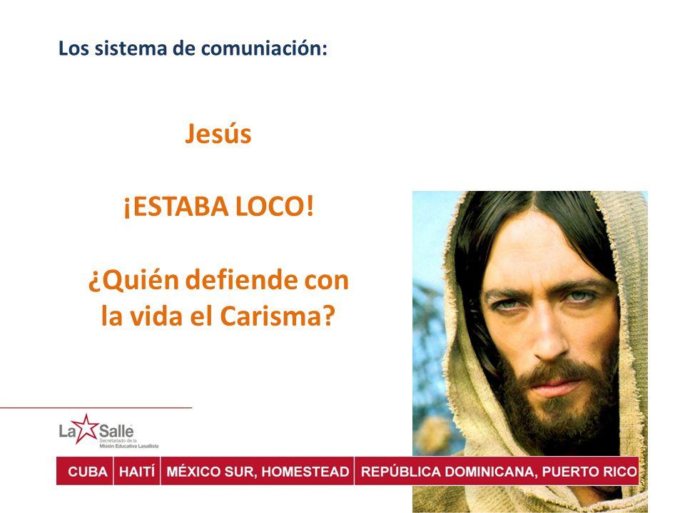 Los sistema de comuniación: Jesús ¡ESTABA LOCO! ¿Quién defiende con la vida el Carisma?