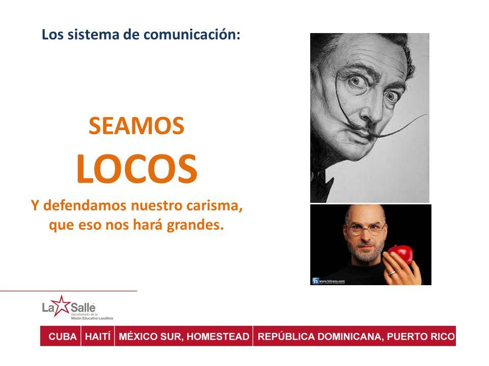 Los sistema de comunicación: SEAMOS LOCOS Y defendamos nuestro carisma, que eso nos hará grandes.