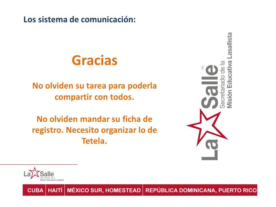 Los sistema de comunicación: Gracias No olviden su tarea para poderla compartir con todos. No olviden mandar su ficha de registro. Necesito organizar