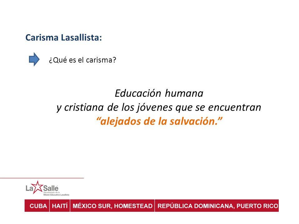 Carisma Lasallista: ¿Qué es el carisma? Educación humana y cristiana de los jóvenes que se encuentran alejados de la salvación.