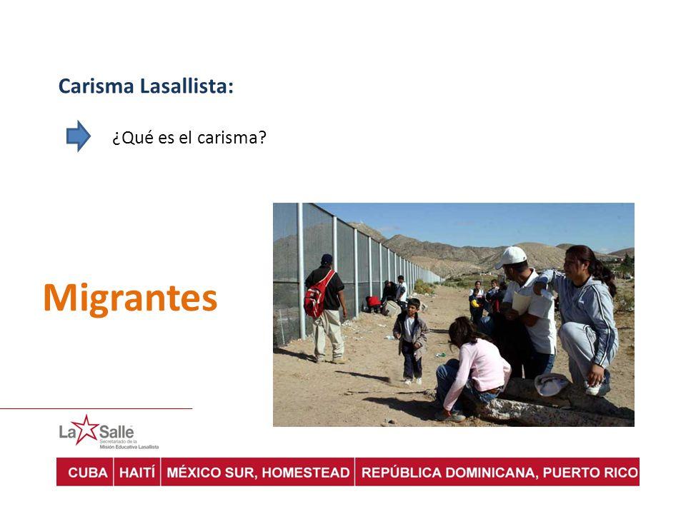 Carisma Lasallista: ¿Qué es el carisma? Migrantes