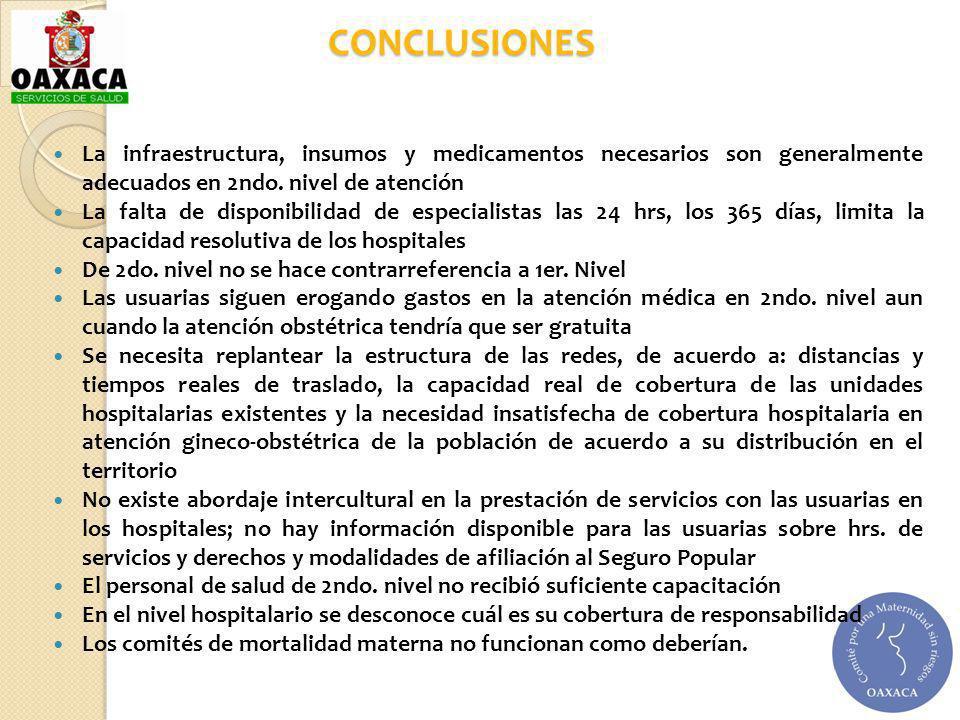 CONCLUSIONES La infraestructura, insumos y medicamentos necesarios son generalmente adecuados en 2ndo. nivel de atención La falta de disponibilidad de