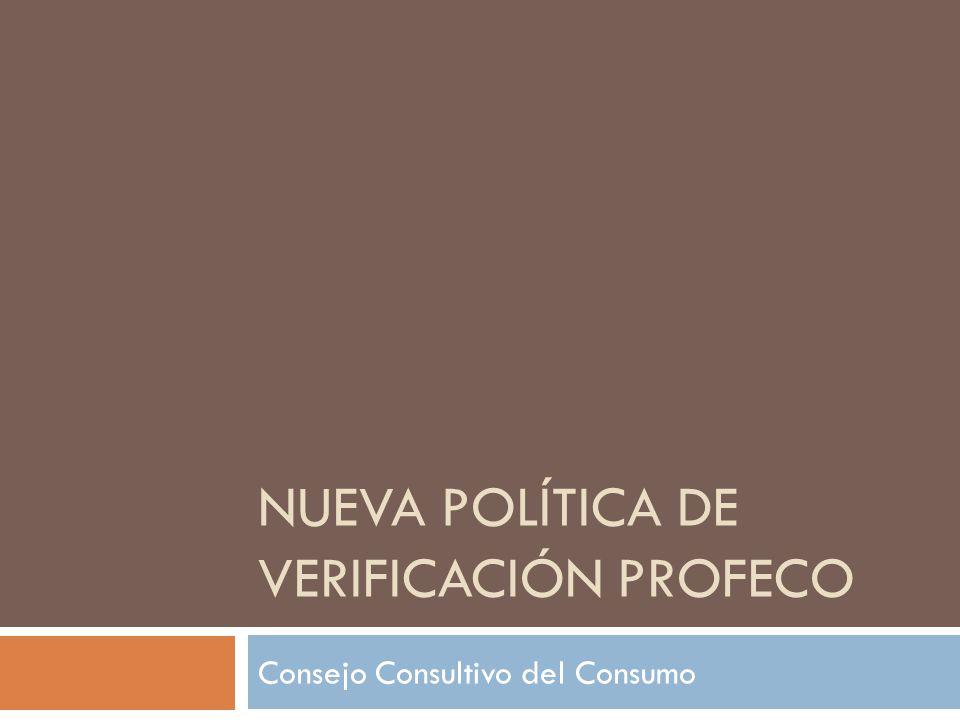 NUEVA POLÍTICA DE VERIFICACIÓN PROFECO Consejo Consultivo del Consumo