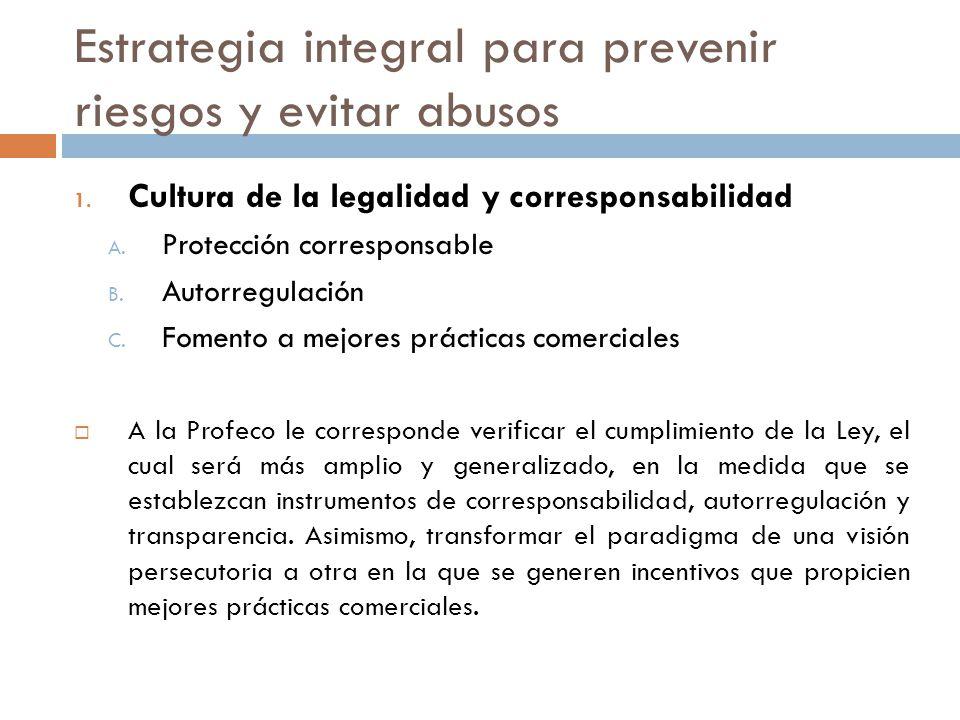 Estrategia integral para prevenir riesgos y evitar abusos 1. Cultura de la legalidad y corresponsabilidad A. Protección corresponsable B. Autorregulac