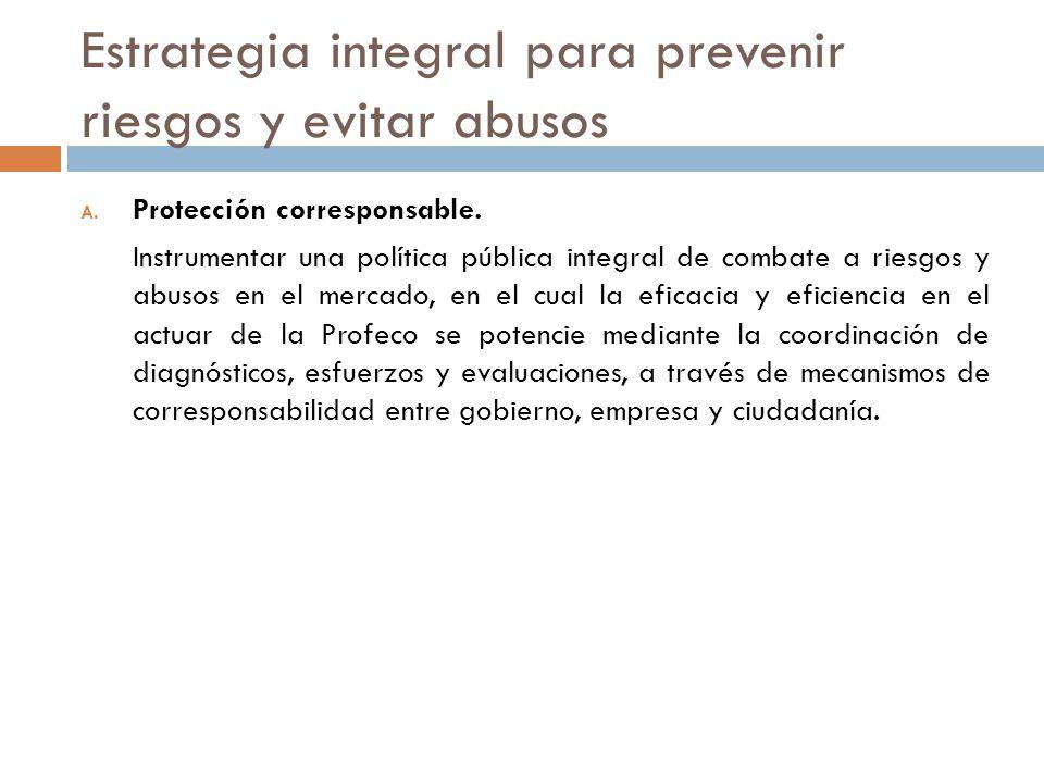 Estrategia integral para prevenir riesgos y evitar abusos A. Protección corresponsable. Instrumentar una política pública integral de combate a riesgo