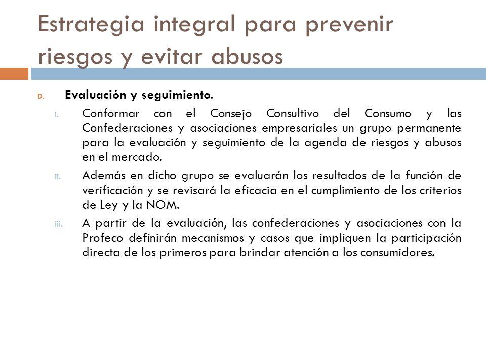 Estrategia integral para prevenir riesgos y evitar abusos D. Evaluación y seguimiento. i. Conformar con el Consejo Consultivo del Consumo y las Confed
