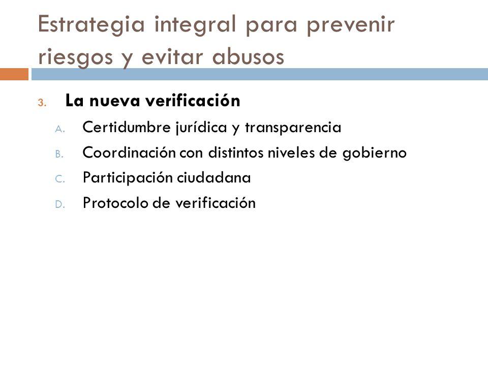 Estrategia integral para prevenir riesgos y evitar abusos 3. La nueva verificación A. Certidumbre jurídica y transparencia B. Coordinación con distint
