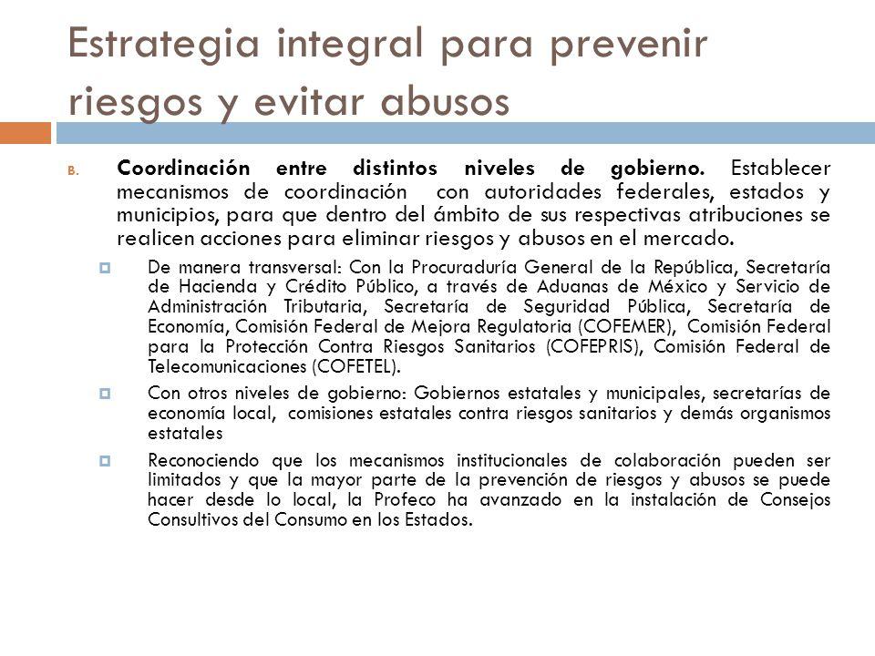 Estrategia integral para prevenir riesgos y evitar abusos B. Coordinación entre distintos niveles de gobierno. Establecer mecanismos de coordinación c