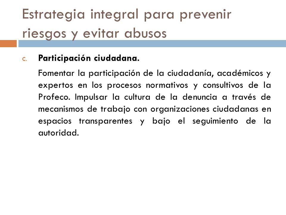 Estrategia integral para prevenir riesgos y evitar abusos C. Participación ciudadana. Fomentar la participación de la ciudadanía, académicos y experto