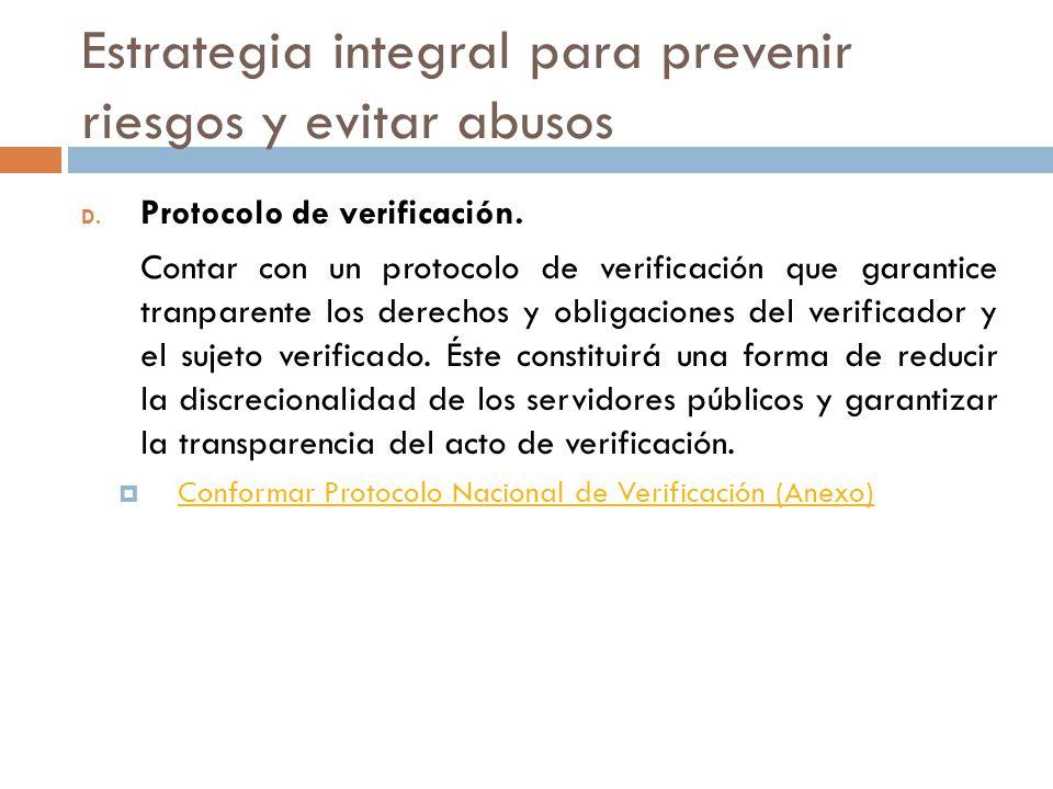 Estrategia integral para prevenir riesgos y evitar abusos D. Protocolo de verificación. Contar con un protocolo de verificación que garantice tranpare