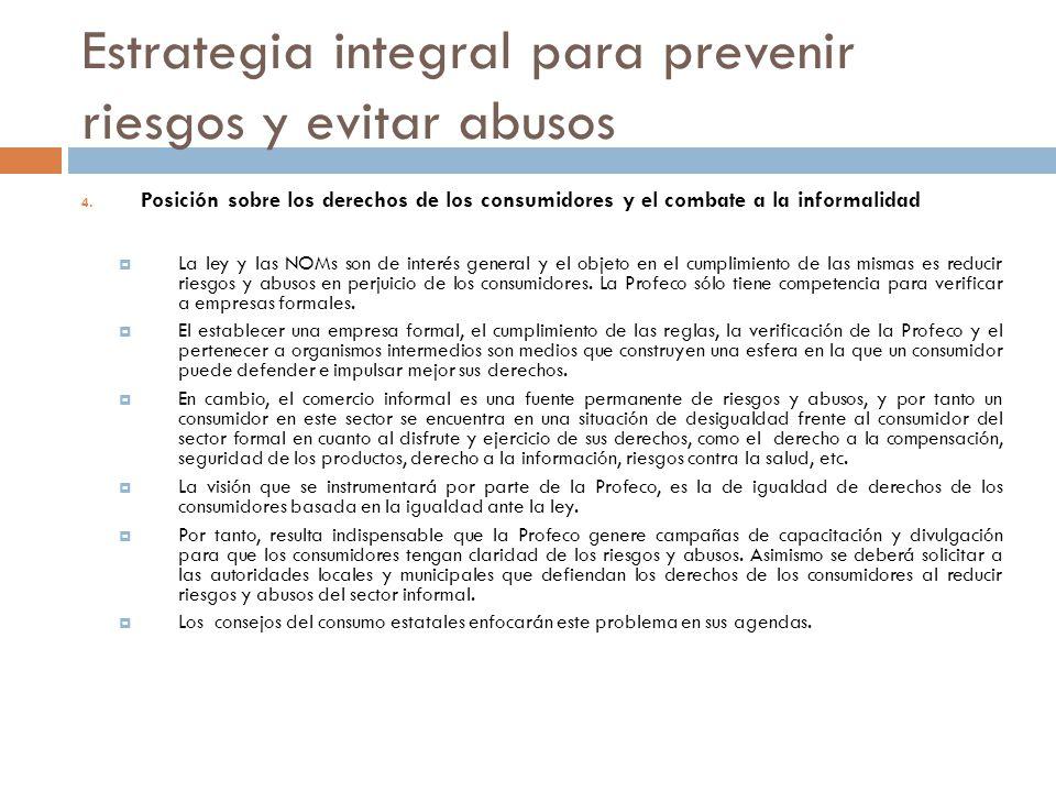 Estrategia integral para prevenir riesgos y evitar abusos 4. Posición sobre los derechos de los consumidores y el combate a la informalidad La ley y l