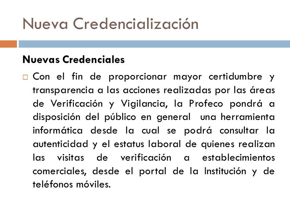 Nueva Credencialización Nuevas Credenciales Con el fin de proporcionar mayor certidumbre y transparencia a las acciones realizadas por las áreas de Ve
