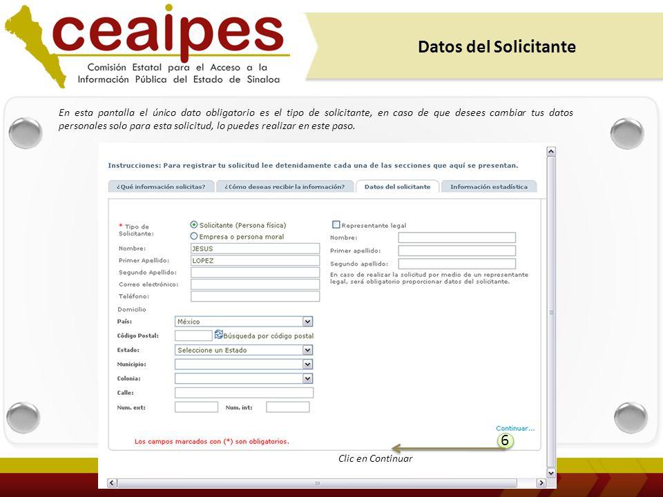 Datos del Solicitante 6 6 Clic en Continuar En esta pantalla el único dato obligatorio es el tipo de solicitante, en caso de que desees cambiar tus datos personales solo para esta solicitud, lo puedes realizar en este paso.