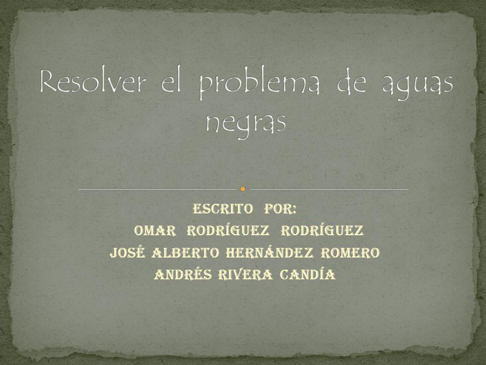 Escrito por: Omar Rodríguez rodríguez José Alberto Hernández Romero Andrés Rivera Candía