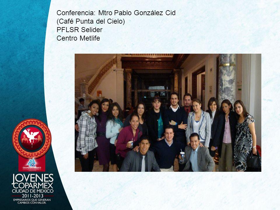 Conferencia: Mtro Pablo González Cid (Café Punta del Cielo) PFLSR Selider Centro Metlife
