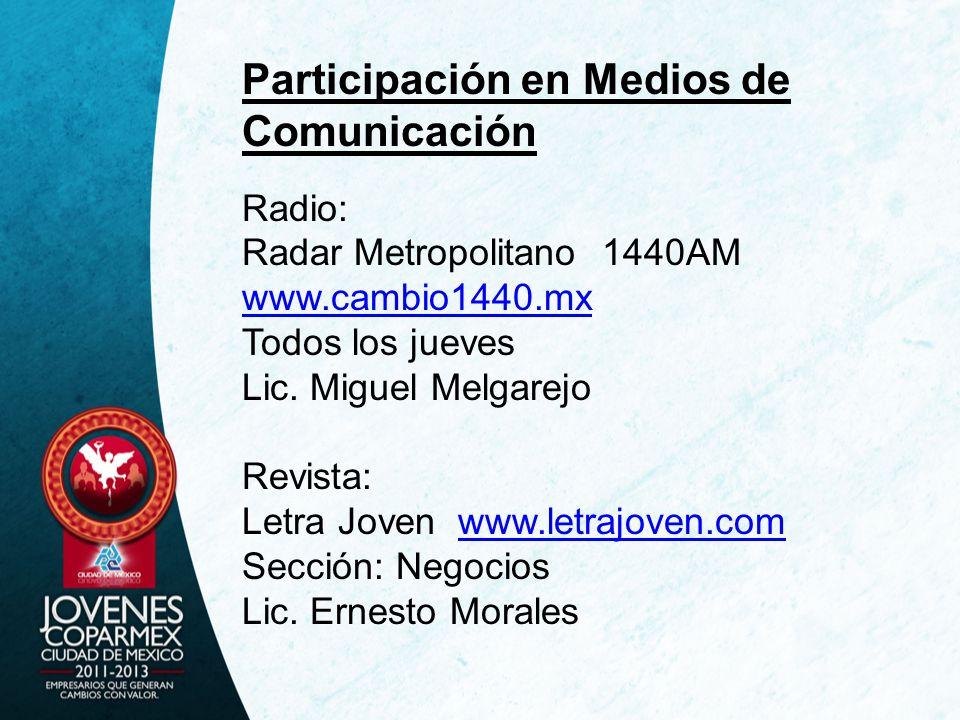 Participación en Medios de Comunicación Radio: Radar Metropolitano 1440AM www.cambio1440.mx www.cambio1440.mx Todos los jueves Lic. Miguel Melgarejo R