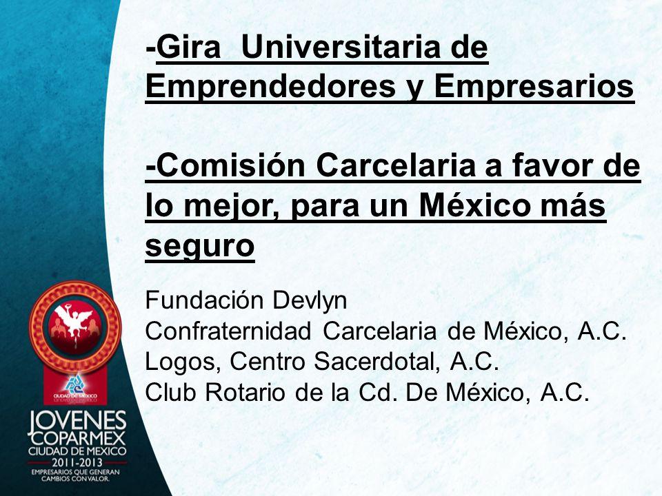 -Gira Universitaria de Emprendedores y Empresarios -Comisión Carcelaria a favor de lo mejor, para un México más seguro Fundación Devlyn Confraternidad Carcelaria de México, A.C.