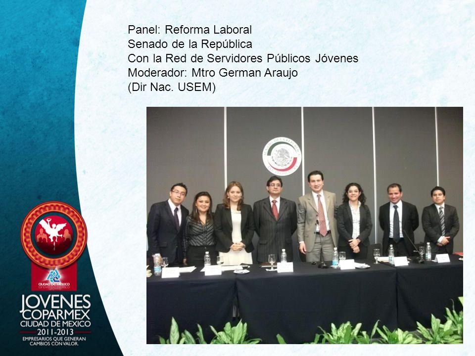 Panel: Reforma Laboral Senado de la República Con la Red de Servidores Públicos Jóvenes Moderador: Mtro German Araujo (Dir Nac. USEM)