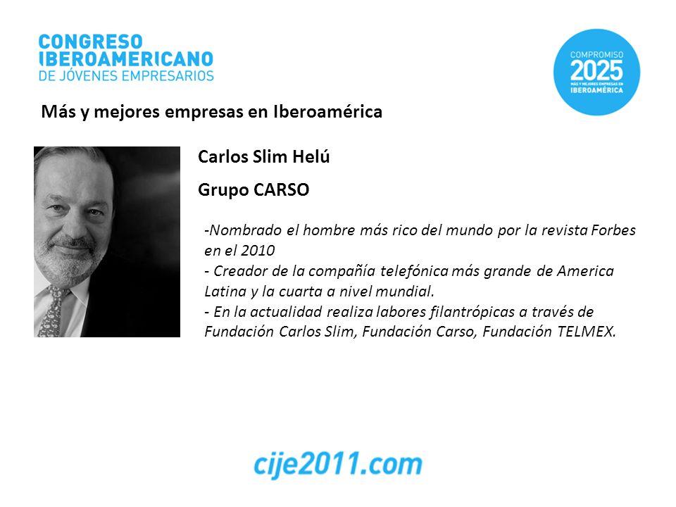 Carlos Slim Helú Grupo CARSO -Nombrado el hombre más rico del mundo por la revista Forbes en el 2010 - Creador de la compañía telefónica más grande de