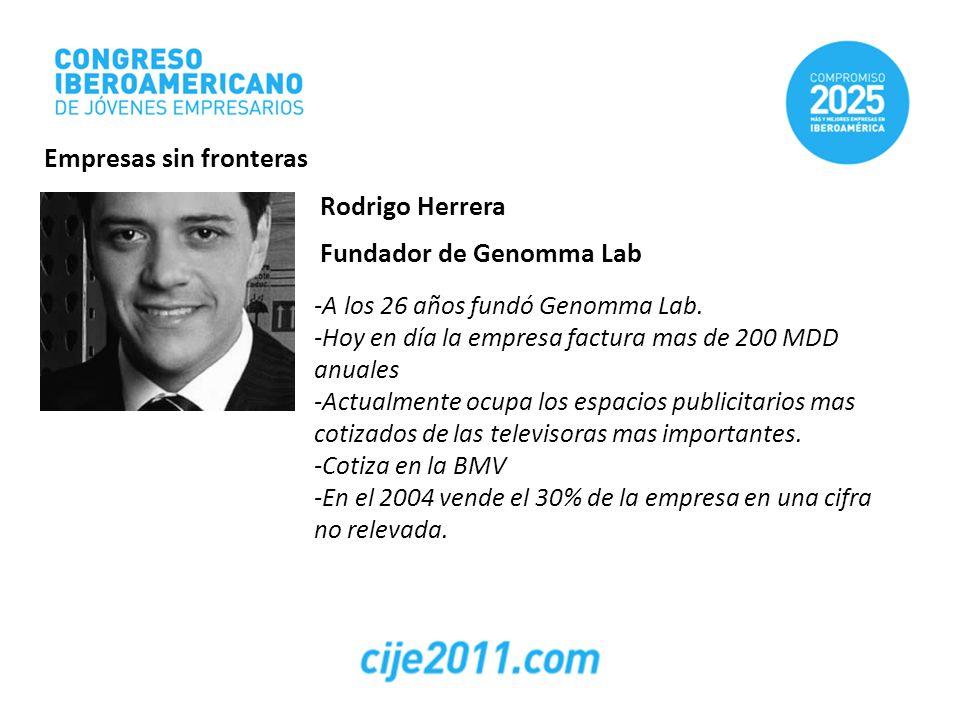 Rodrigo Herrera Fundador de Genomma Lab -A los 26 años fundó Genomma Lab. -Hoy en día la empresa factura mas de 200 MDD anuales -Actualmente ocupa los