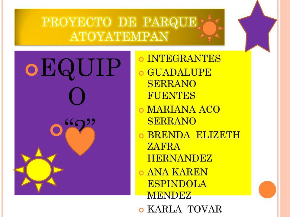 EQUIP O 2 INTEGRANTES GUADALUPE SERRANO FUENTES MARIANA ACO SERRANO BRENDA ELIZETH ZAFRA HERNANDEZ ANA KAREN ESPINDOLA MENDEZ KARLA TOVAR GARCIA
