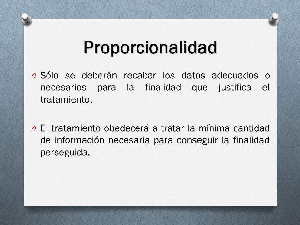 Proporcionalidad O Sólo se deberán recabar los datos adecuados o necesarios para la finalidad que justifica el tratamiento..