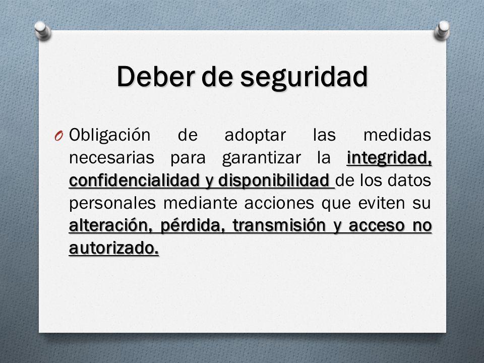 Deber de seguridad integridad, confidencialidad y disponibilidad alteración, pérdida, transmisión y acceso no autorizado.