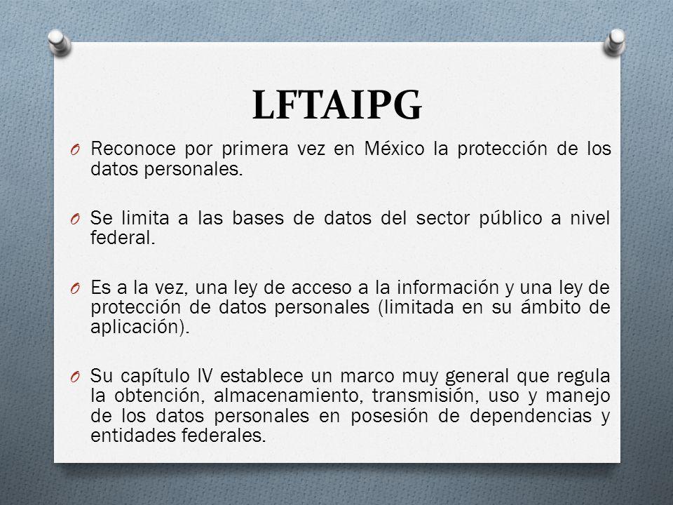 LFTAIPG O Reconoce por primera vez en México la protección de los datos personales.