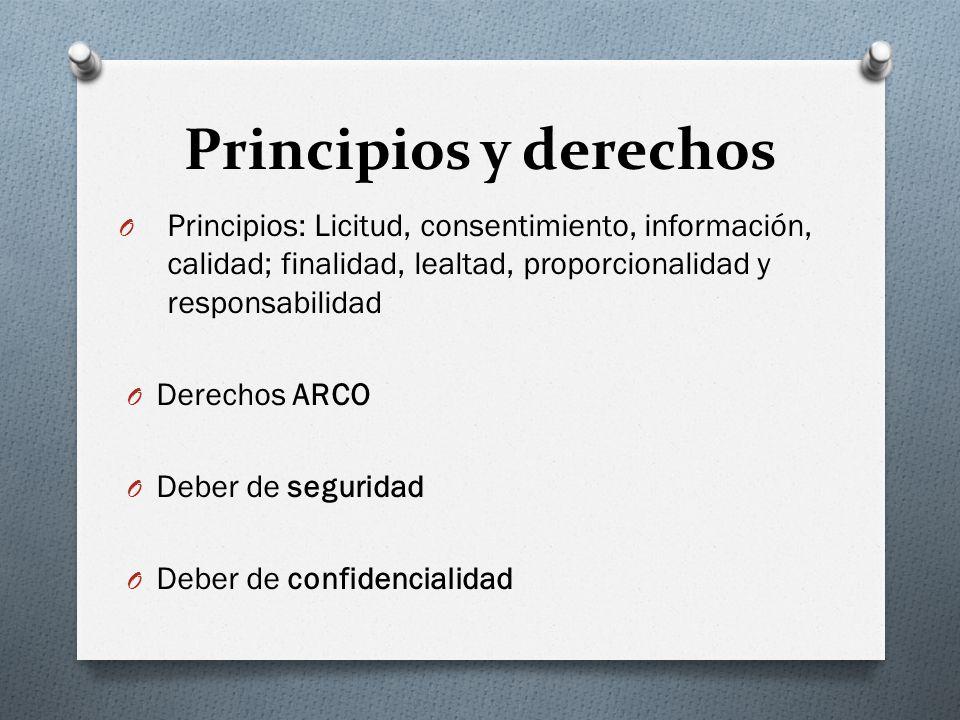 Principios y derechos O Principios: Licitud, consentimiento, información, calidad; finalidad, lealtad, proporcionalidad y responsabilidad O Derechos ARCO O Deber de seguridad O Deber de confidencialidad