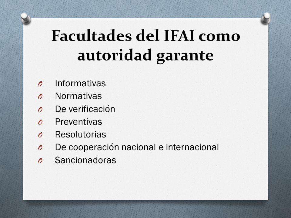Facultades del IFAI como autoridad garante O Informativas O Normativas O De verificación O Preventivas O Resolutorias O De cooperación nacional e internacional O Sancionadoras