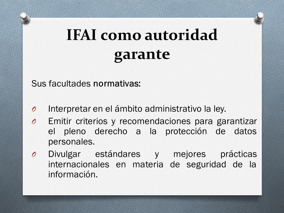 IFAI como autoridad garante Sus facultades normativas: O Interpretar en el ámbito administrativo la ley.