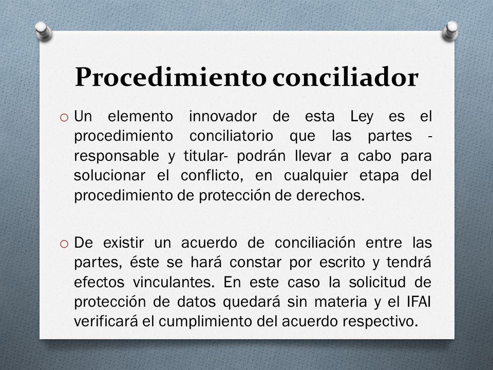 Procedimiento conciliador o Un elemento innovador de esta Ley es el procedimiento conciliatorio que las partes - responsable y titular- podrán llevar a cabo para solucionar el conflicto, en cualquier etapa del procedimiento de protección de derechos.