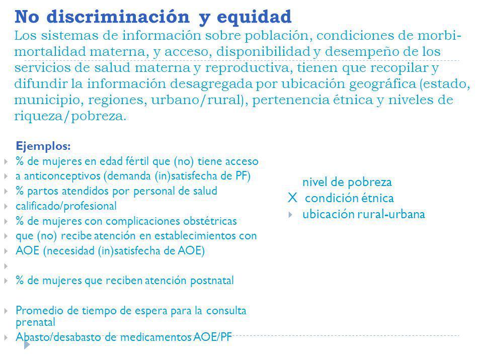 No discriminación y equidad (cont.) Los servicios de salud materna y reproductiva deben de ser distribuidos y financiados de una manera equitativa para toda la población.