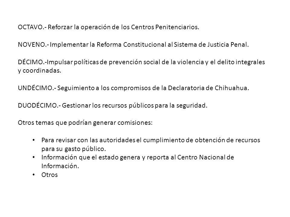 OCTAVO.- Reforzar la operación de los Centros Penitenciarios. NOVENO.- Implementar la Reforma Constitucional al Sistema de Justicia Penal. DÉCIMO.-Imp