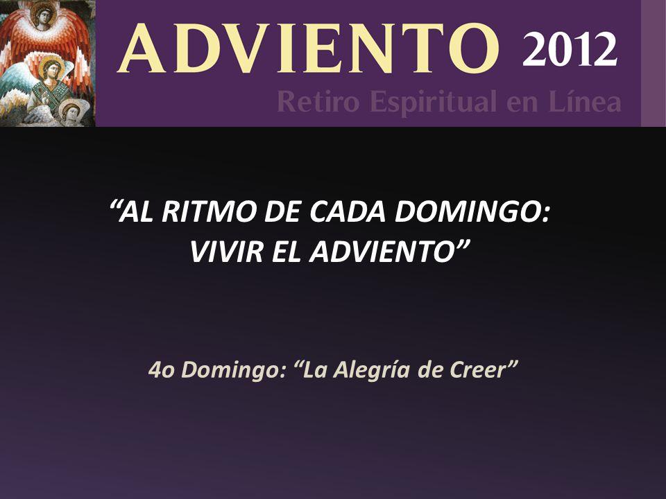 4o Domingo: La Alegría de Creer AL RITMO DE CADA DOMINGO: VIVIR EL ADVIENTO