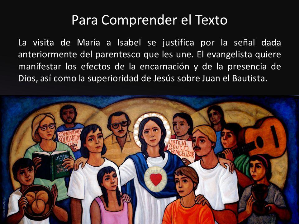 Para Comprender el Texto La visita de María a Isabel se justifica por la señal dada anteriormente del parentesco que les une.