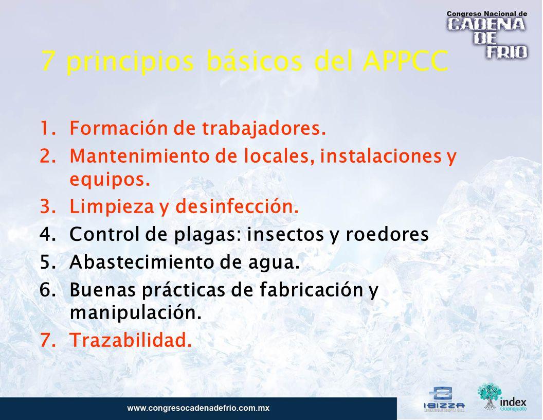 7 principios básicos del APPCC 1.Formación de trabajadores. 2.Mantenimiento de locales, instalaciones y equipos. 3.Limpieza y desinfección. 4.Control