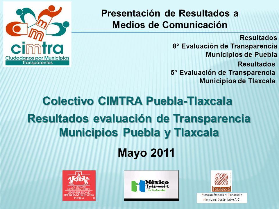 Resultados evaluación de Transparencia Municipios Puebla y Tlaxcala Presentación de Resultados a Medios de Comunicación Mayo 2011 F undación para el D
