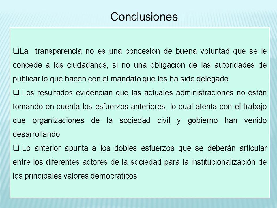 Conclusiones La transparencia no es una concesión de buena voluntad que se le concede a los ciudadanos, si no una obligación de las autoridades de pub