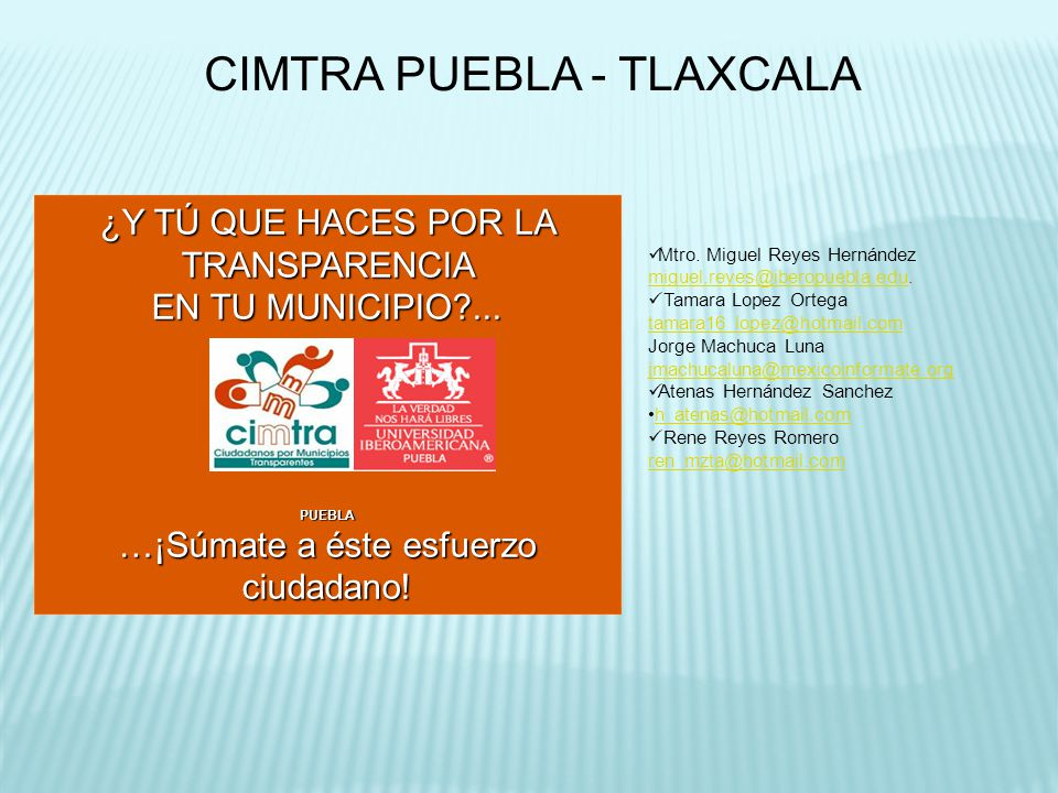 CIMTRA PUEBLA - TLAXCALA ¿Y TÚ QUE HACES POR LA TRANSPARENCIA EN TU MUNICIPIO?... PUEBLA …¡Súmate a éste esfuerzo ciudadano! Mtro. Miguel Reyes Hernán
