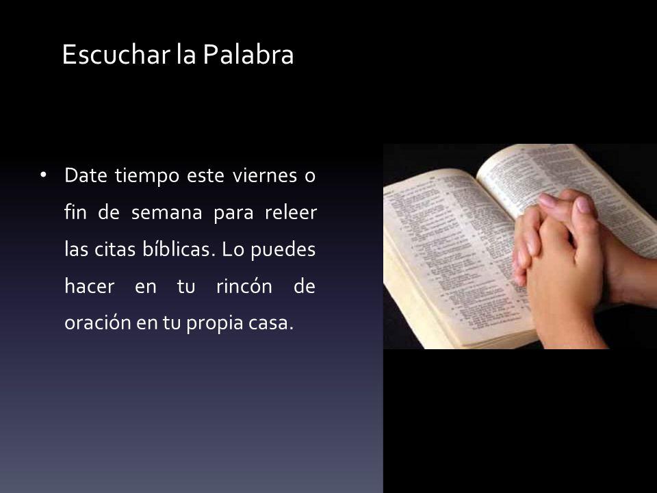 Escuchar la Palabra Date tiempo este viernes o fin de semana para releer las citas bíblicas. Lo puedes hacer en tu rincón de oración en tu propia casa