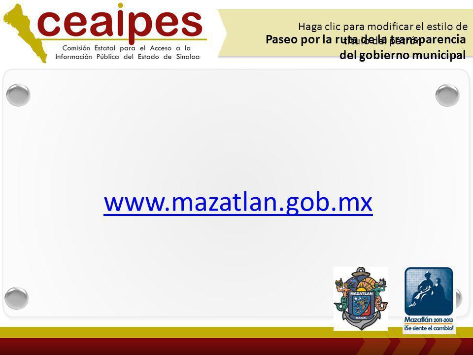 Haga clic para modificar el estilo de título del patrón www.mazatlan.gob.mx Paseo por la ruta de la transparencia del gobierno municipal