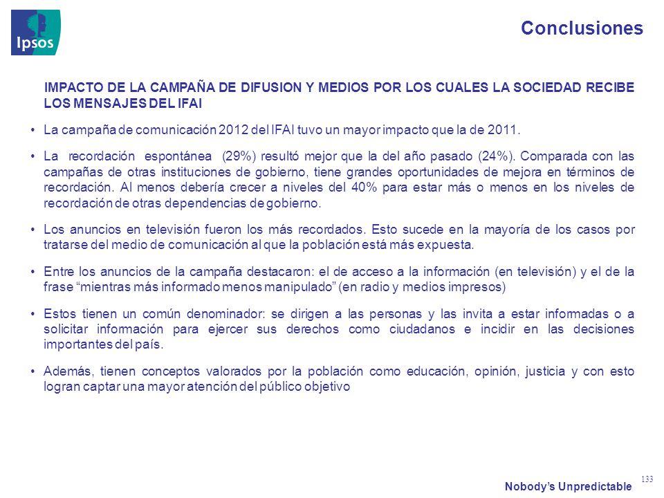 Nobodys Unpredictable 133 Conclusiones IMPACTO DE LA CAMPAÑA DE DIFUSION Y MEDIOS POR LOS CUALES LA SOCIEDAD RECIBE LOS MENSAJES DEL IFAI La campaña de comunicación 2012 del IFAI tuvo un mayor impacto que la de 2011.