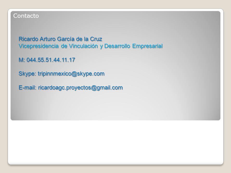 Contacto Ricardo Arturo García de la Cruz Vicepresidencia de Vinculación y Desarrollo Empresarial M: 044.55.51.44.11.17 Skype: tripinnmexico@skype.com E-mail: ricardoagc.proyectos@gmail.com