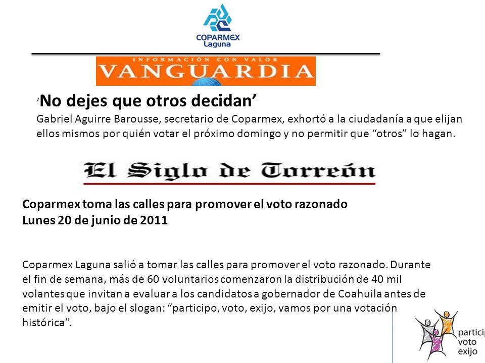 No dejes que otros decidan Gabriel Aguirre Barousse, secretario de Coparmex, exhortó a la ciudadanía a que elijan ellos mismos por quién votar el próximo domingo y no permitir que otros lo hagan.
