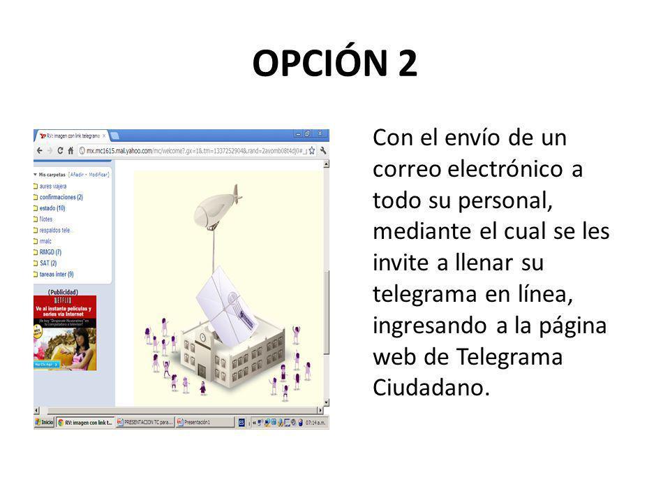 OPCIÓN 2 Con el envío de un correo electrónico a todo su personal, mediante el cual se les invite a llenar su telegrama en línea, ingresando a la página web de Telegrama Ciudadano.